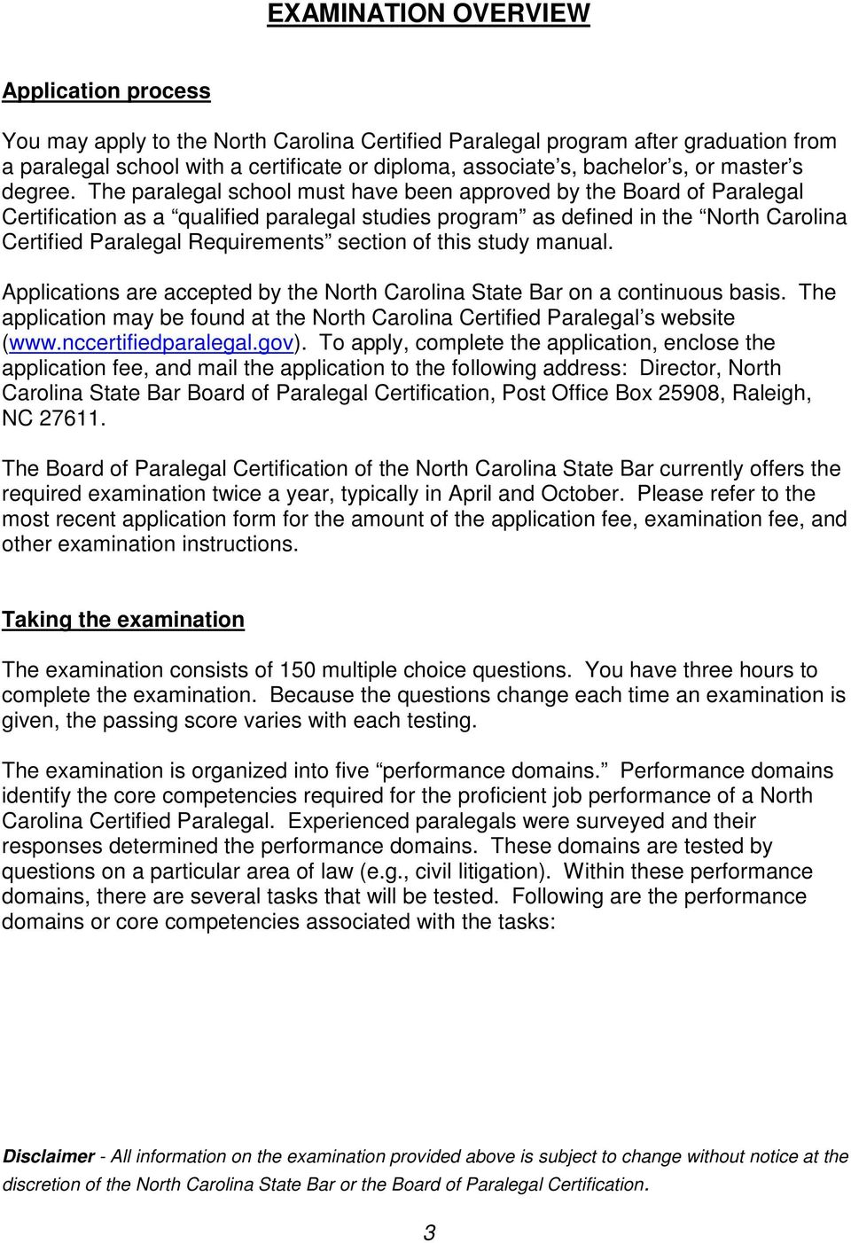 The paralegal school must have been approved by the Board of Paralegal Certification as a qualified paralegal studies program as defined in the North Carolina Certified Paralegal Requirements section