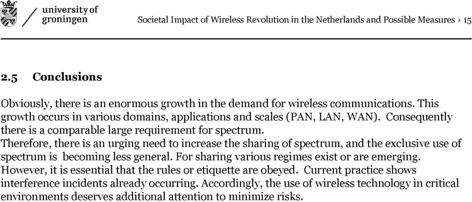 Therefore, there is an urging need to increase the sharing of spectrum, and the exclusive use of spectrum is becoming less general. For sharing various regimes exist or are emerging.