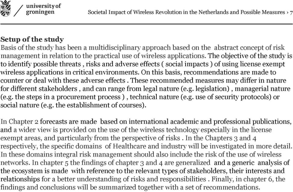 The objective of the study is to identify possible threats, risks and adverse effects ( social impacts ) of using license exempt wireless applications in critical environments.