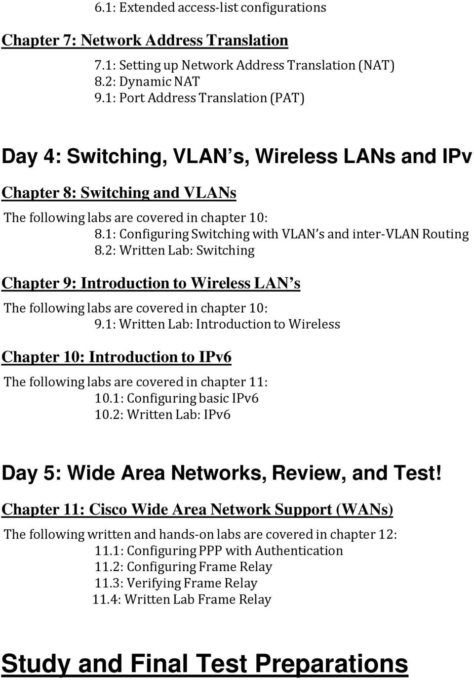 1: Configuring Switching with VLAN s and inter VLAN Routing 8.2: Written Lab: Switching Chapter 9: Introduction to Wireless LAN s The following labs are covered in chapter 10: 9.