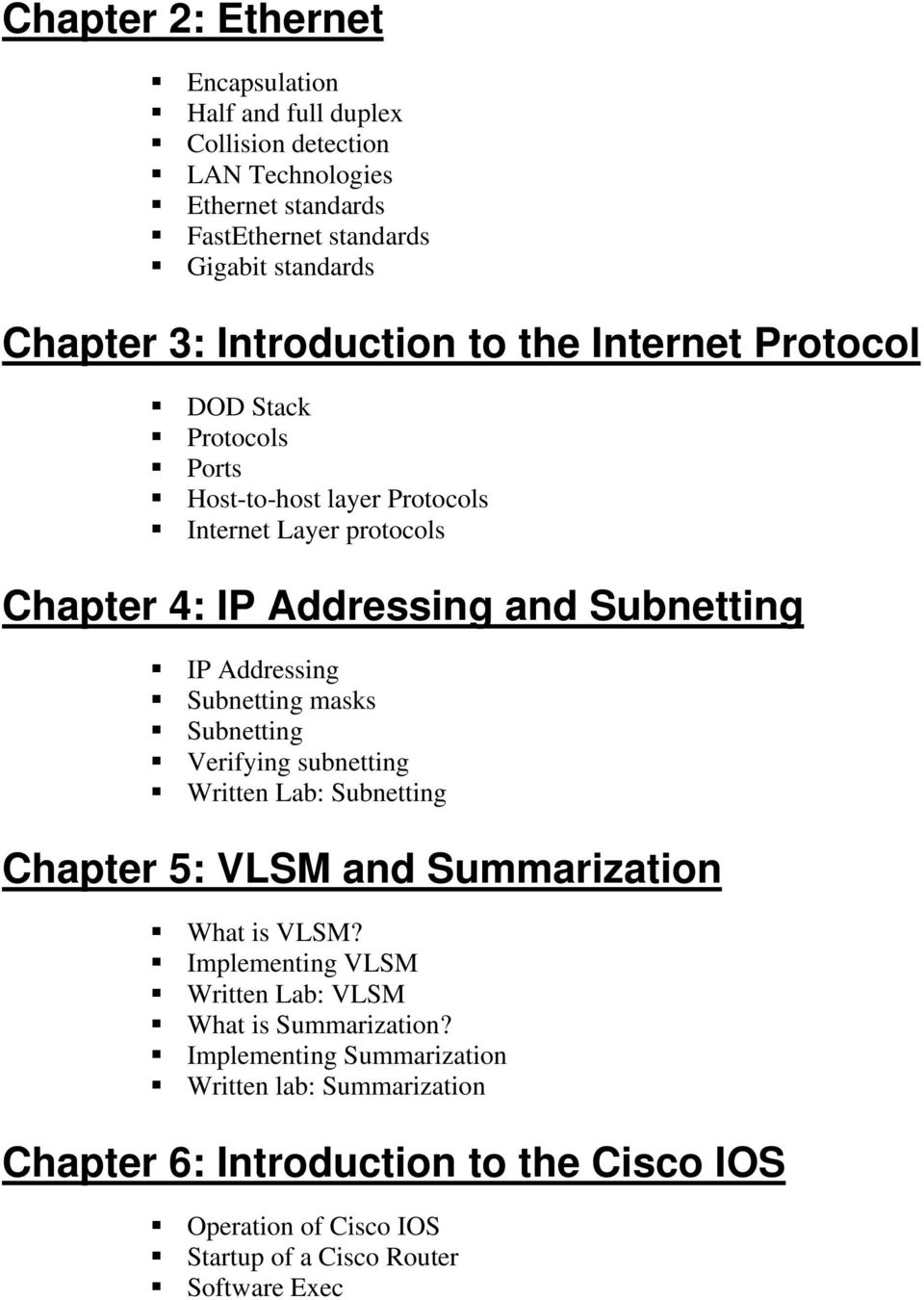 Addressing Subnetting masks Subnetting Verifying subnetting Written Lab: Subnetting Chapter 5: VLSM and Summarization What is VLSM?