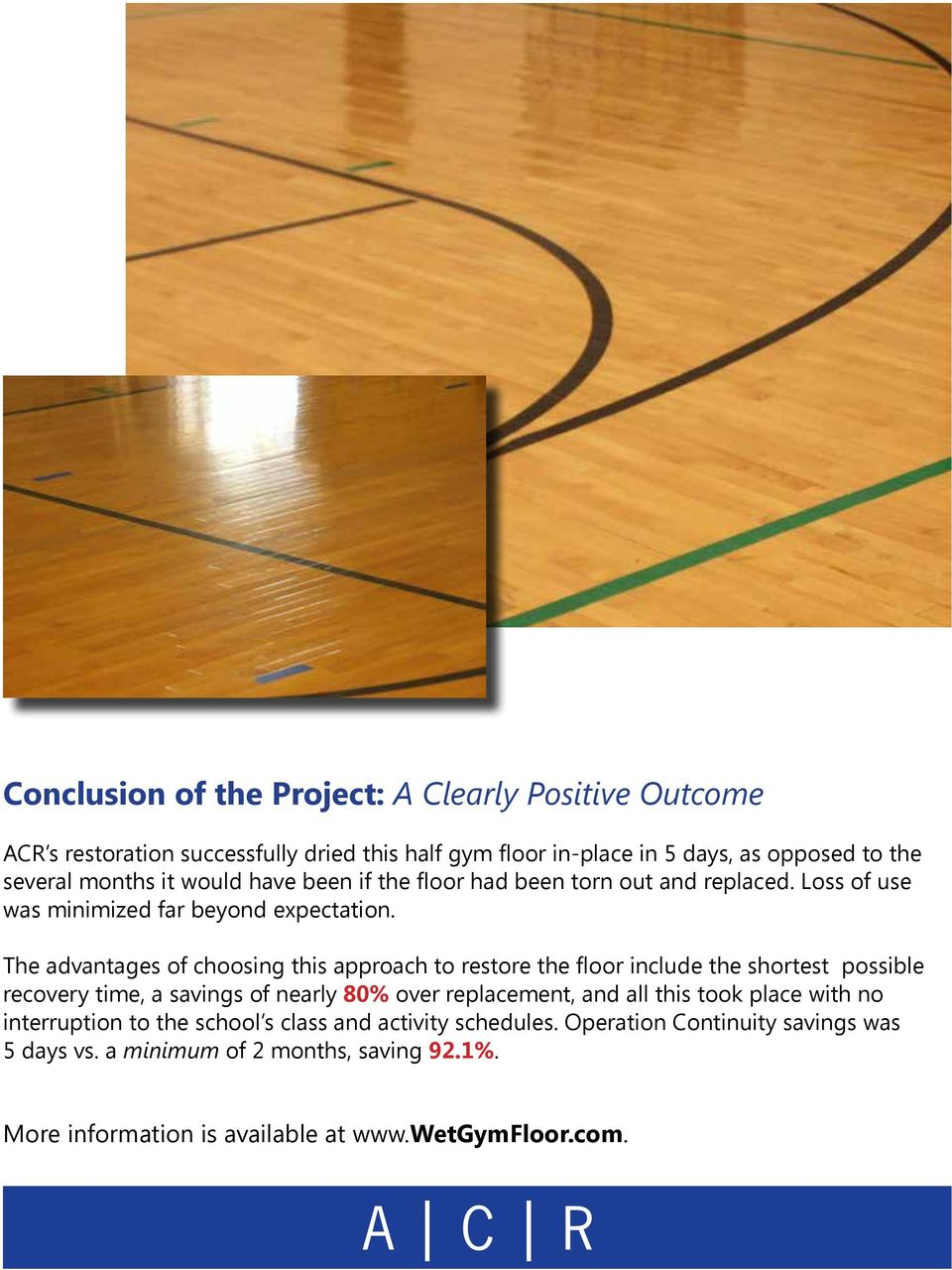 The advantages of choosing this approach to restore the floor include the shortest possible recovery time, a savings of nearly 80% over replacement, and all this