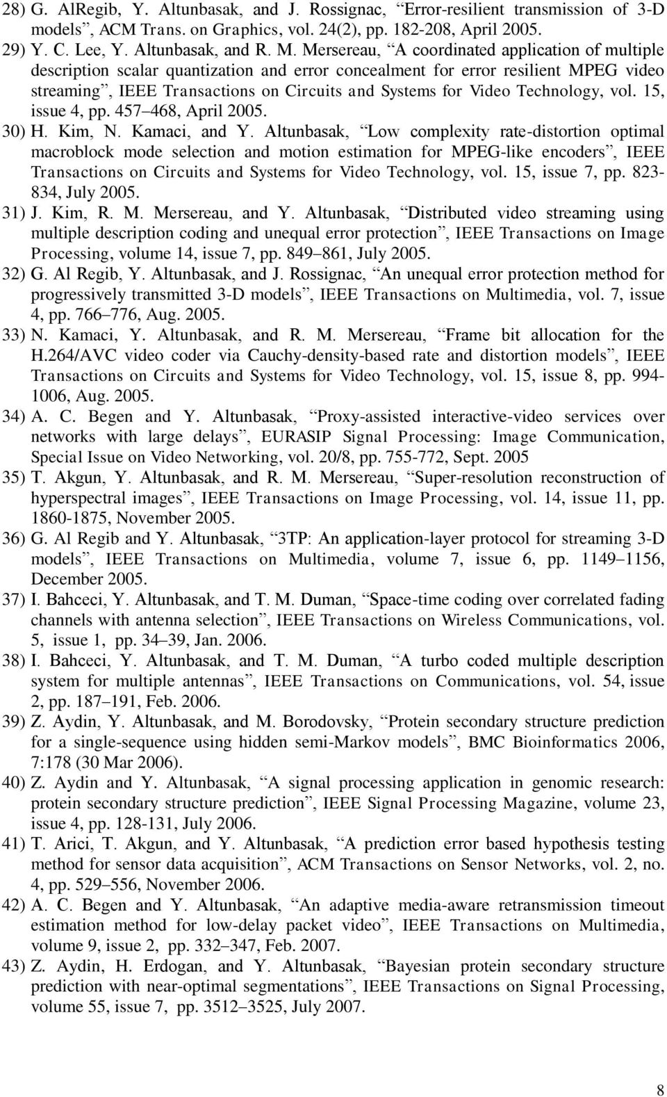Technology, vol. 15, issue 4, pp. 457 468, April 2005. 30) H. Kim, N. Kamaci, and Y.