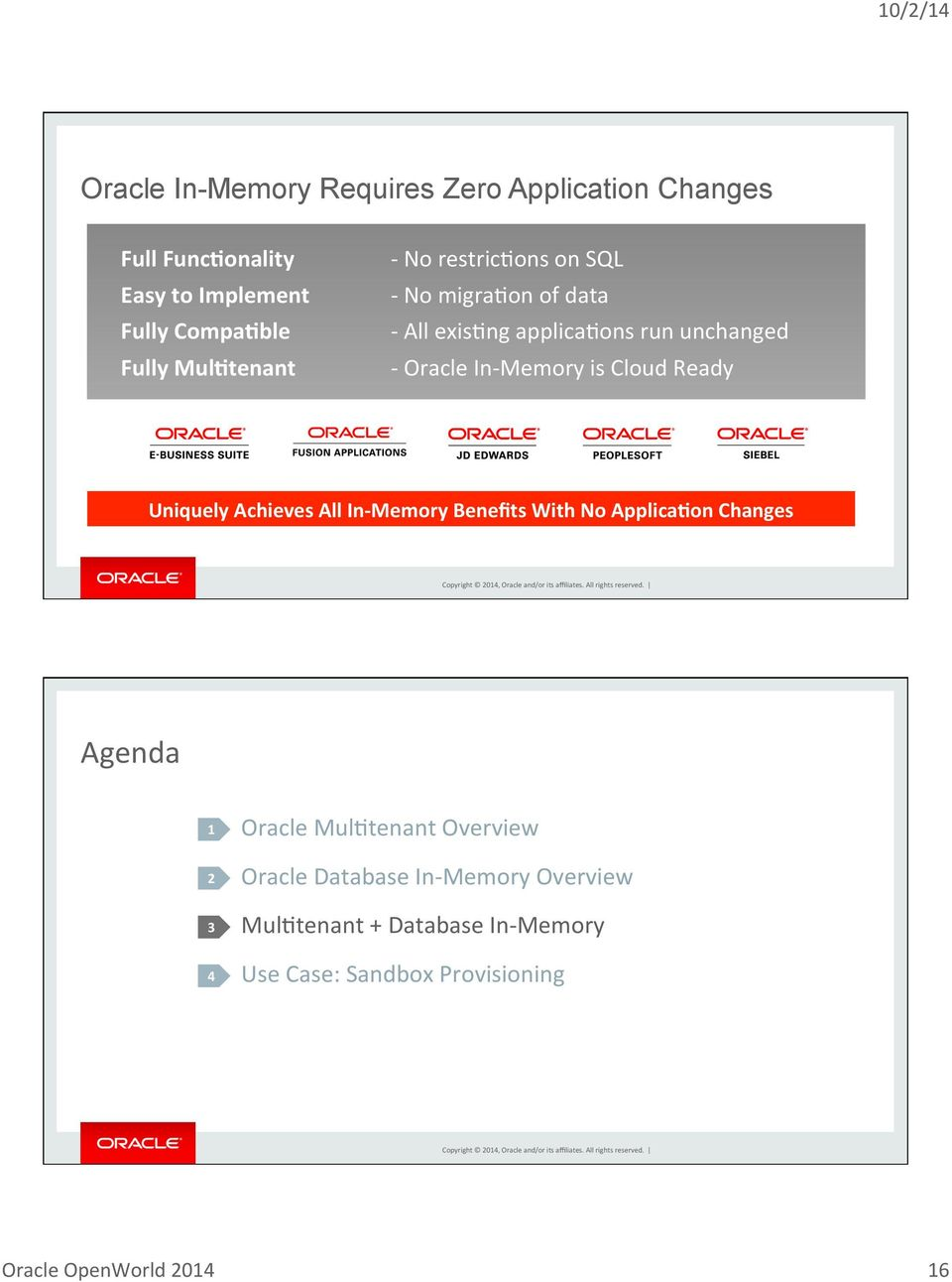Memory is Cloud Ready Uniquely Achieves All In- Memory Benefits With No Applica1on Changes Agenda 1 2 3 4 Oracle