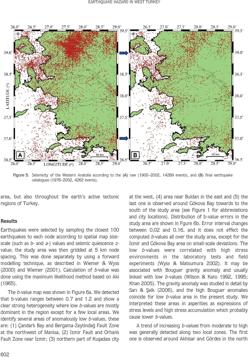 Results Earthquakes were selected by sampling the closest 100 earthquakes to each node according to spatial map sizescale (such as b- and a-) values and seismic quiescence z- value; the study area