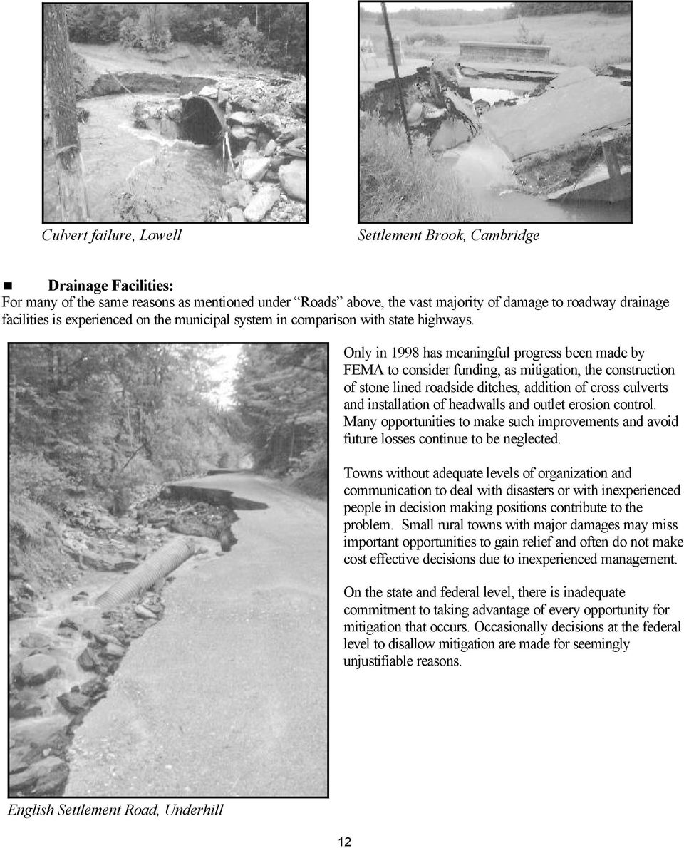 Only in 1998 has meaningful progress been made by FEMA to consider funding, as mitigation, the construction of stone lined roadside ditches, addition of cross culverts and installation of headwalls