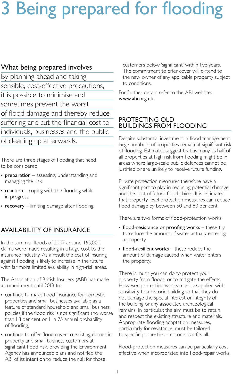 There are three stages of flooding that need to be considered: preparation assessing, understanding and managing the risk reaction coping with the flooding while in progress recovery limiting damage