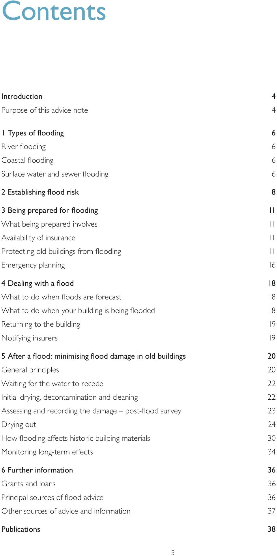 18 What to do when your building is being flooded 18 Returning to the building 19 Notifying insurers 19 5 After a flood: minimising flood damage in old buildings 20 General principles 20 Waiting for