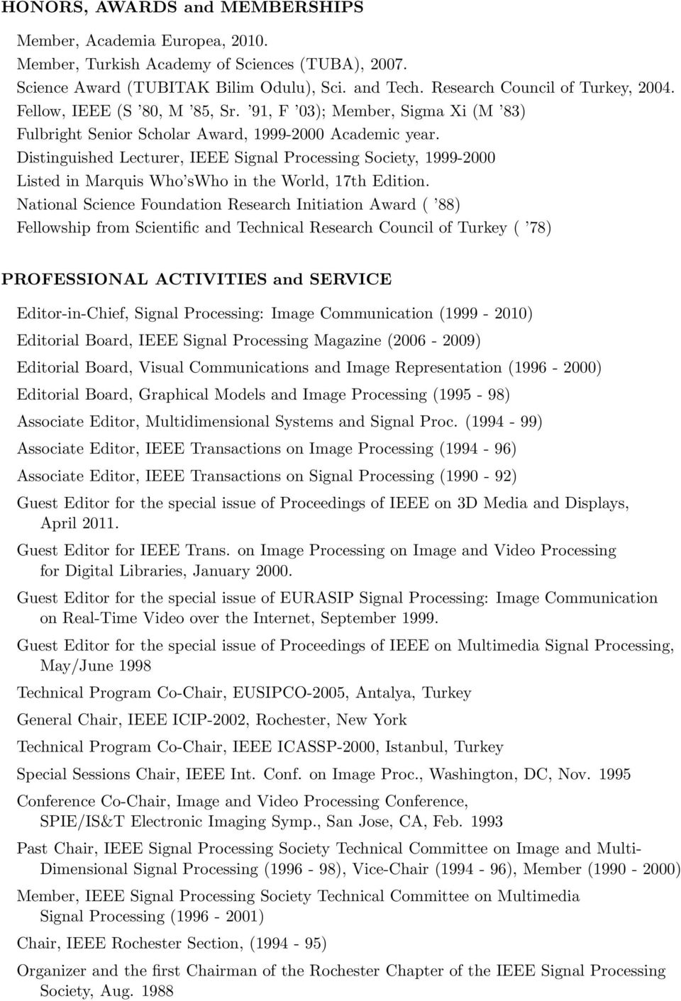 Distinguished Lecturer, IEEE Signal Processing Society, 1999-2000 Listed in Marquis Who swho in the World, 17th Edition.