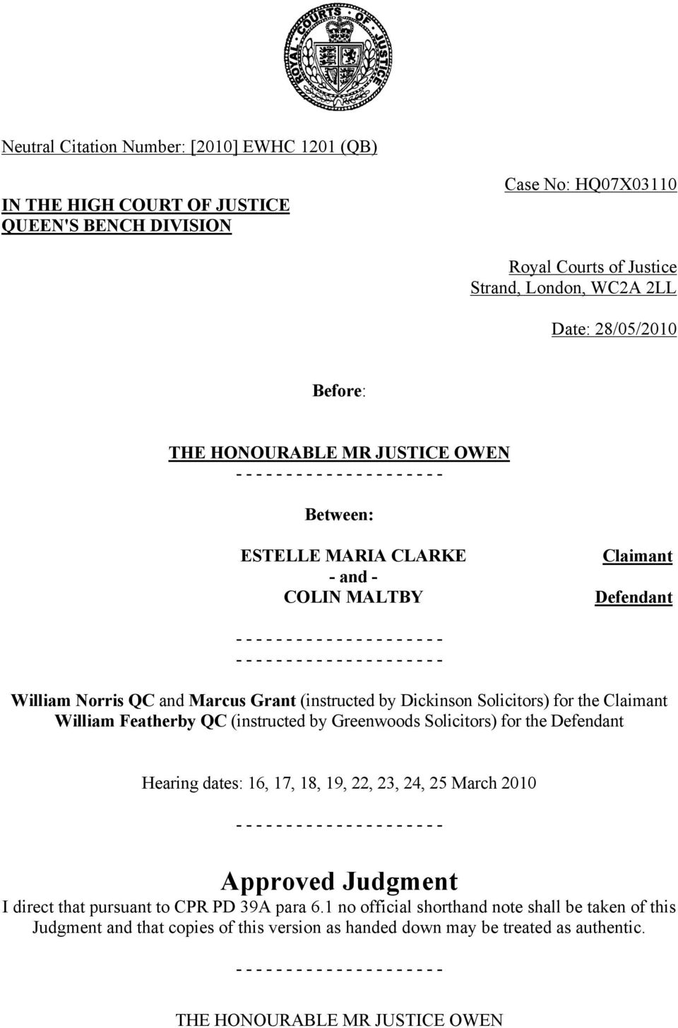 - - - - - - - - - - - - William Norris QC and Marcus Grant (instructed by Dickinson Solicitors) for the Claimant William Featherby QC (instructed by Greenwoods Solicitors) for the Defendant Hearing