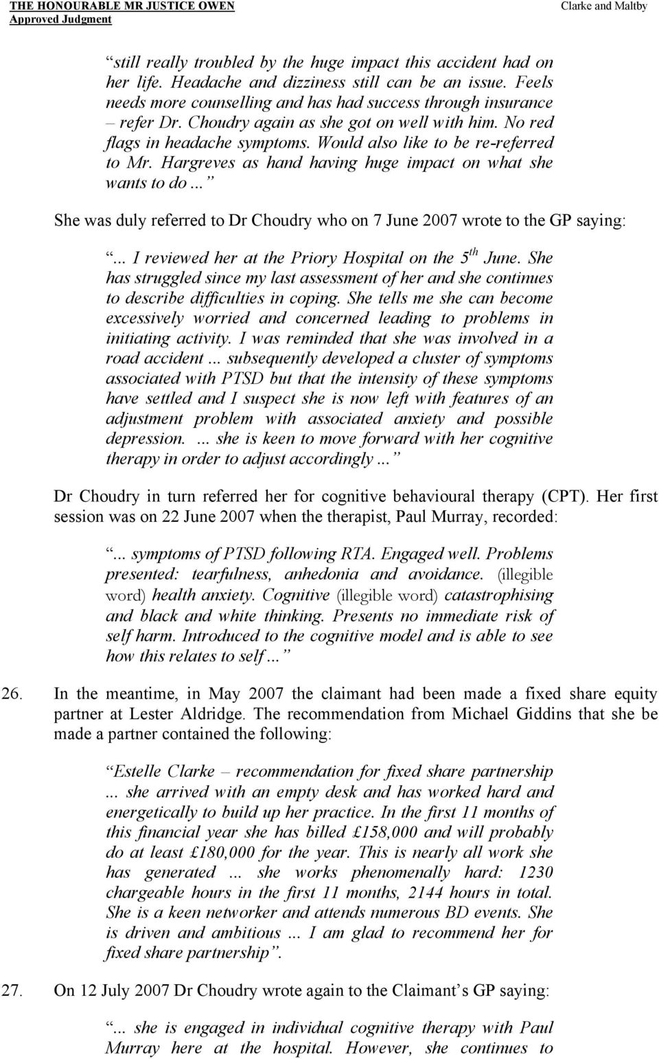 .. She was duly referred to Dr Choudry who on 7 June 2007 wrote to the GP saying:... I reviewed her at the Priory Hospital on the 5 th June.