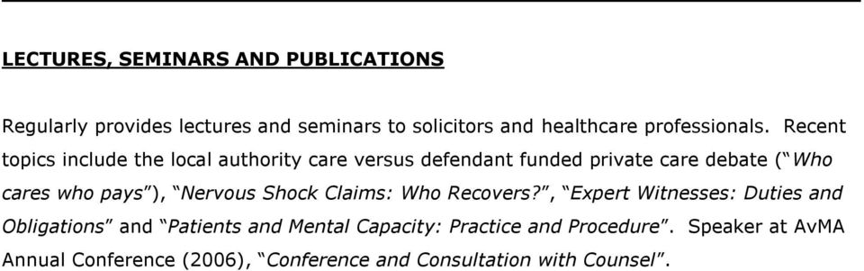 Recent topics include the local authority care versus defendant funded private care debate ( Who cares who pays