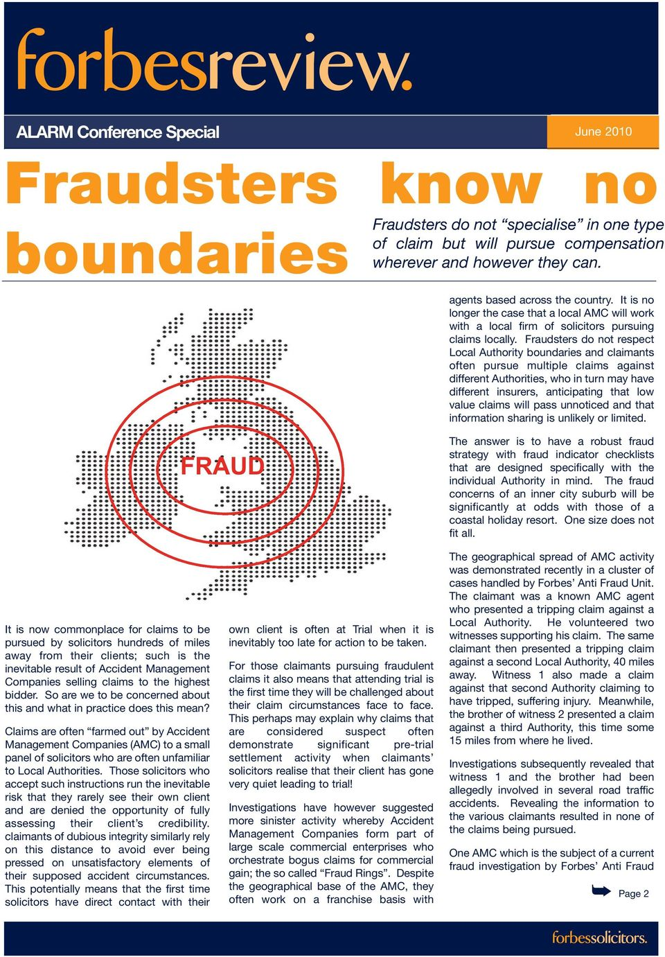 Fraudsters do not respect Local Authority boundaries and claimants often pursue multiple claims against different Authorities, who in turn may have different insurers, anticipating that low value
