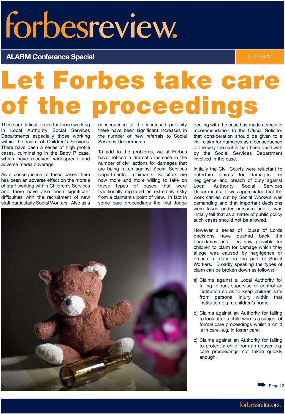 As a consequence of these cases there has been an adverse effect on the morale of staff working within Children s Services and there have also been significant difficulties with the recruitment of