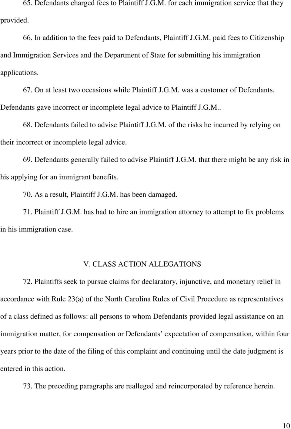 Defendants failed to advise Plaintiff J.G.M. of the risks he incurred by relying on their incorrect or incomplete legal advice. 69. Defendants generally failed to advise Plaintiff J.G.M. that there might be any risk in his applying for an immigrant benefits.