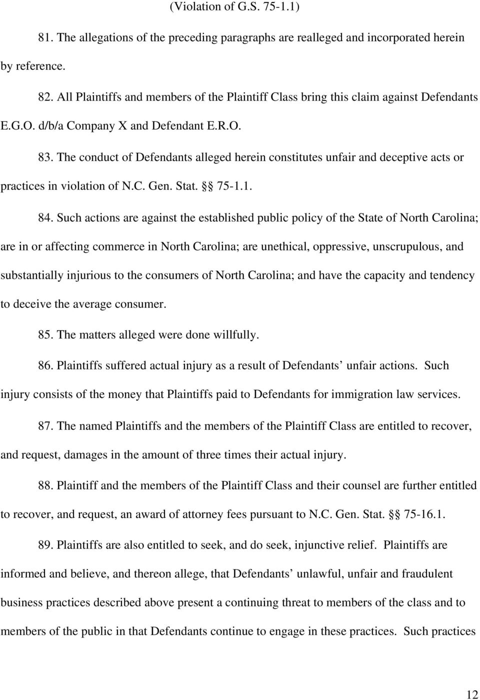 The conduct of Defendants alleged herein constitutes unfair and deceptive acts or practices in violation of N.C. Gen. Stat. 75-1.1. 84.