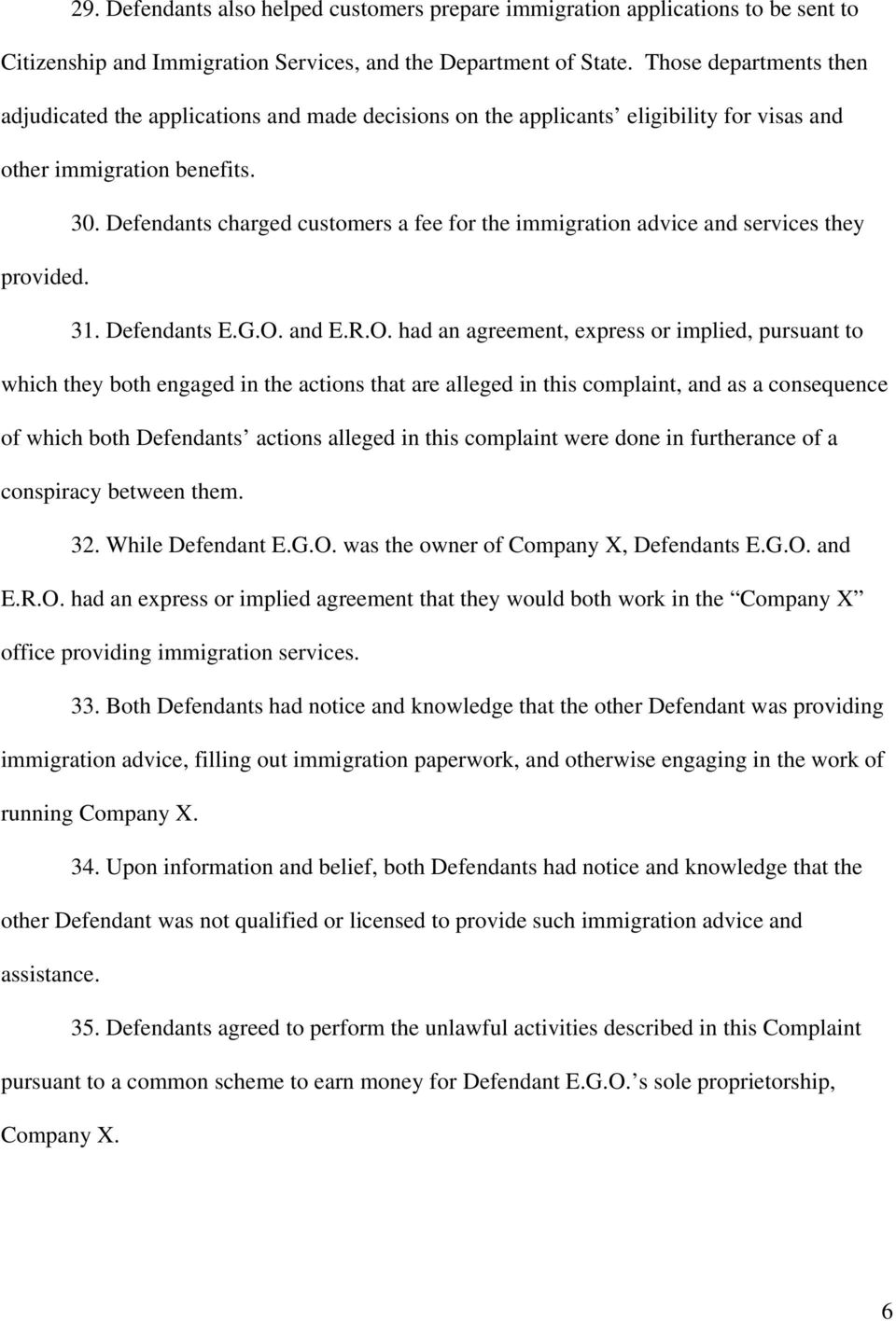 Defendants charged customers a fee for the immigration advice and services they provided. 31. Defendants E.G.O.