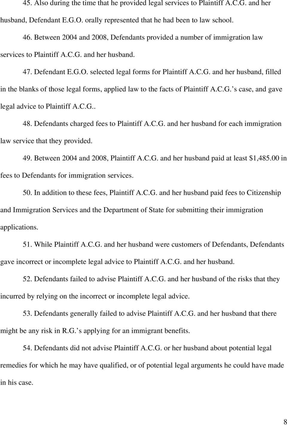 C.G. s case, and gave legal advice to Plaintiff A.C.G.. 48. Defendants charged fees to Plaintiff A.C.G. and her husband for each immigration law service that they provided. 49.