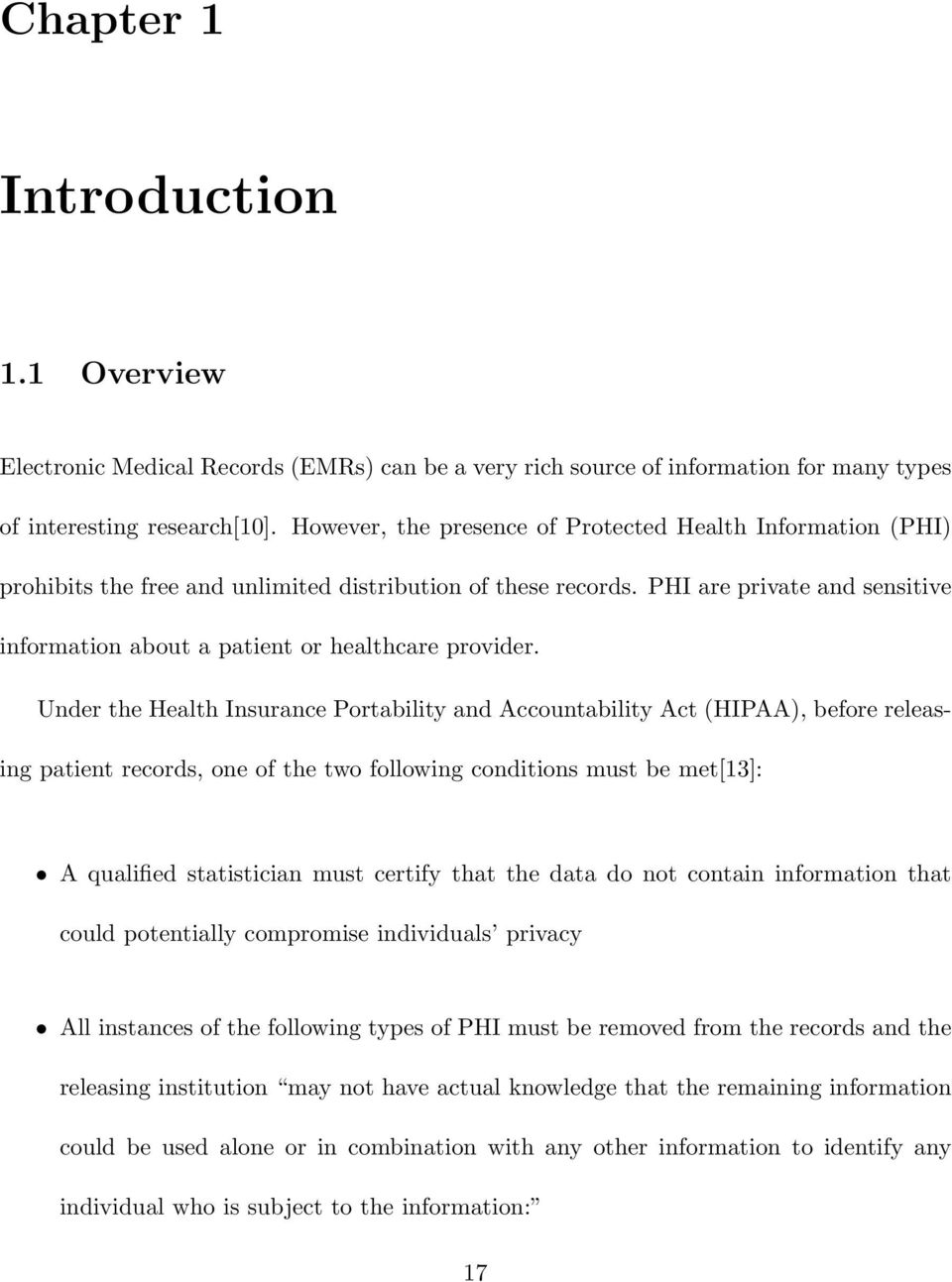 PHI are private and sensitive information about a patient or healthcare provider.