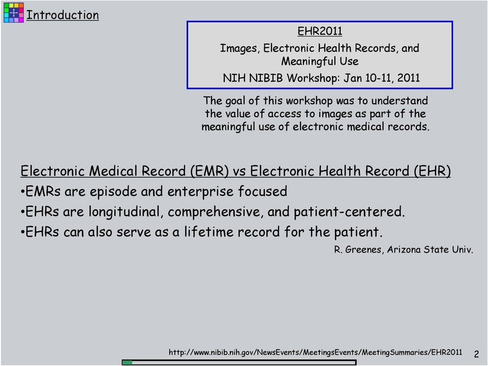 Electronic Medical Record (EMR) vs Electronic Health Record (EHR) EMRs are episode and enterprise focused EHRs are longitudinal, comprehensive,