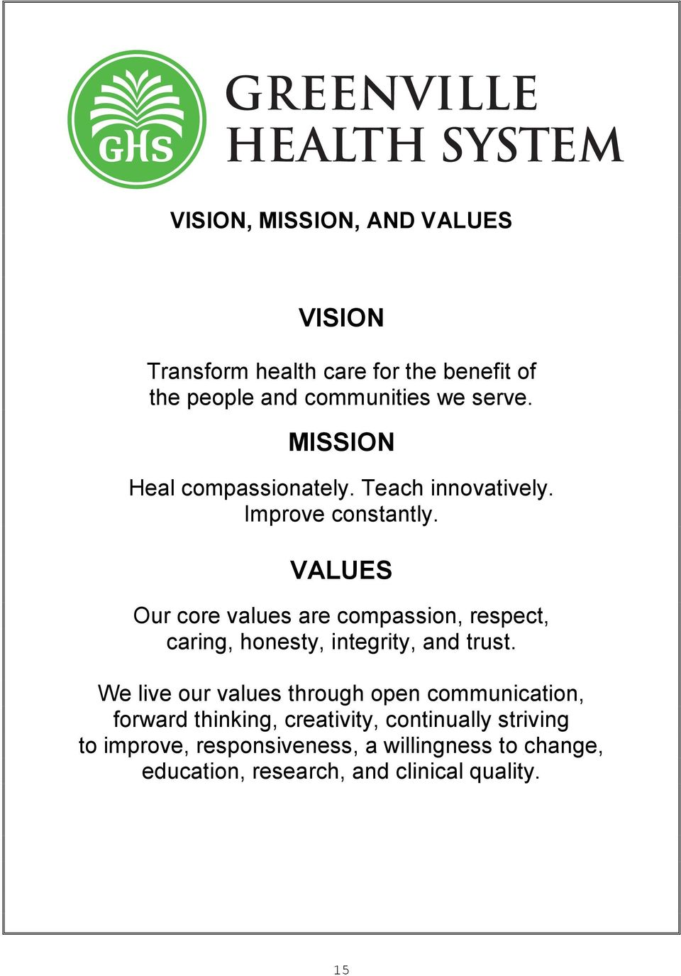VALUES Our core values are compassion, respect, caring, honesty, integrity, and trust.