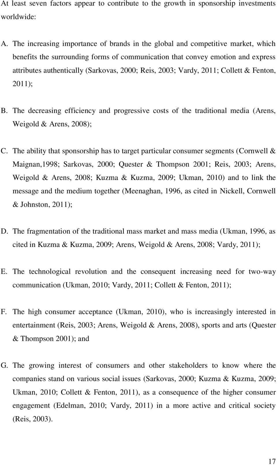 2000; Reis, 2003; Vardy, 2011; Collett & Fenton, 2011); B. The decreasing efficiency and progressive costs of the traditional media (Arens, Weigold & Arens, 2008); C.