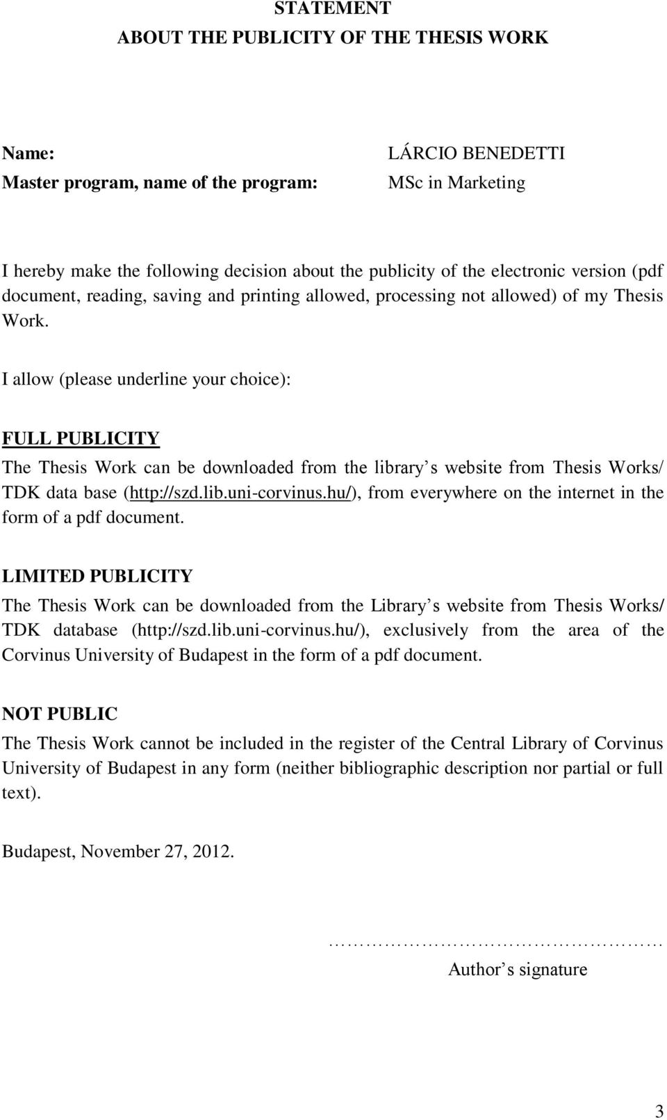I allow (please underline your choice): FULL PUBLICITY The Thesis Work can be downloaded from the library s website from Thesis Works/ TDK data base (http://szd.lib.uni-corvinus.