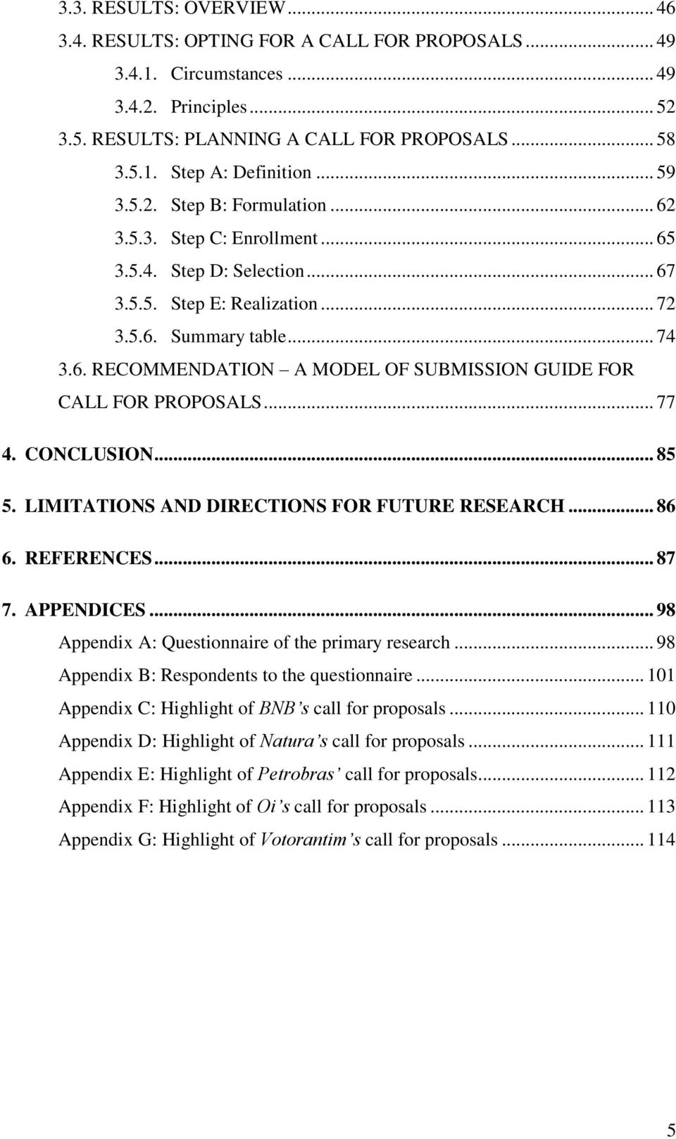 .. 77 4. CONCLUSION... 85 5. LIMITATIONS AND DIRECTIONS FOR FUTURE RESEARCH... 86 6. REFERENCES... 87 7. APPENDICES... 98 Appendix A: Questionnaire of the primary research.