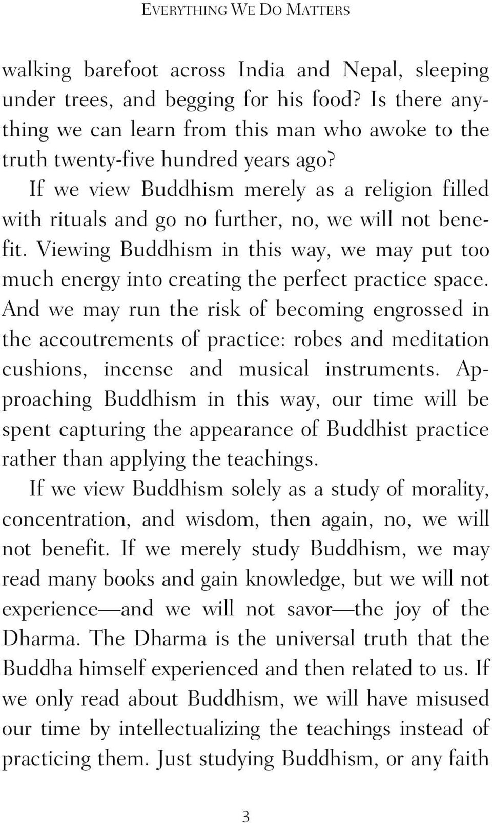 If we view Buddhism merely as a religion filled with rituals and go no further, no, we will not benefit.