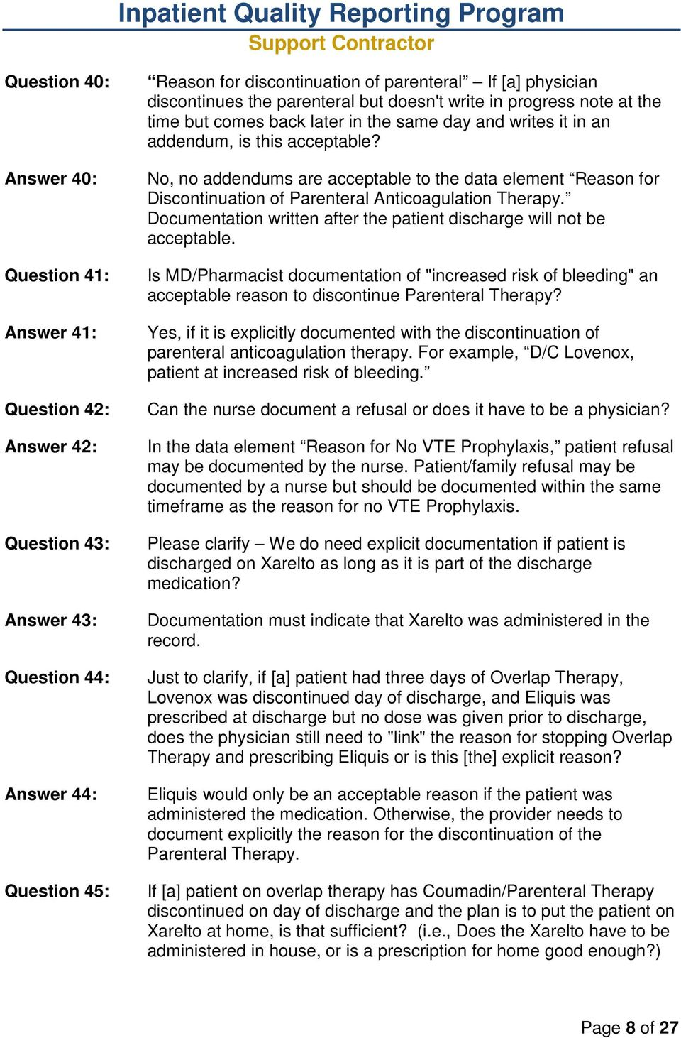 No, no addendums are acceptable to the data element Reason for Discontinuation of Parenteral Anticoagulation Therapy. Documentation written after the patient discharge will not be acceptable.