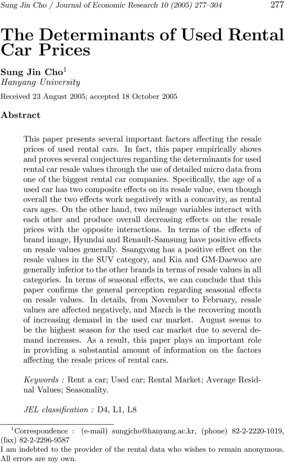 In fact, this paper empirically shows and proves several conjectures regarding the determinants for used rental car resale values through the use of detailed micro data from one of the biggest rental