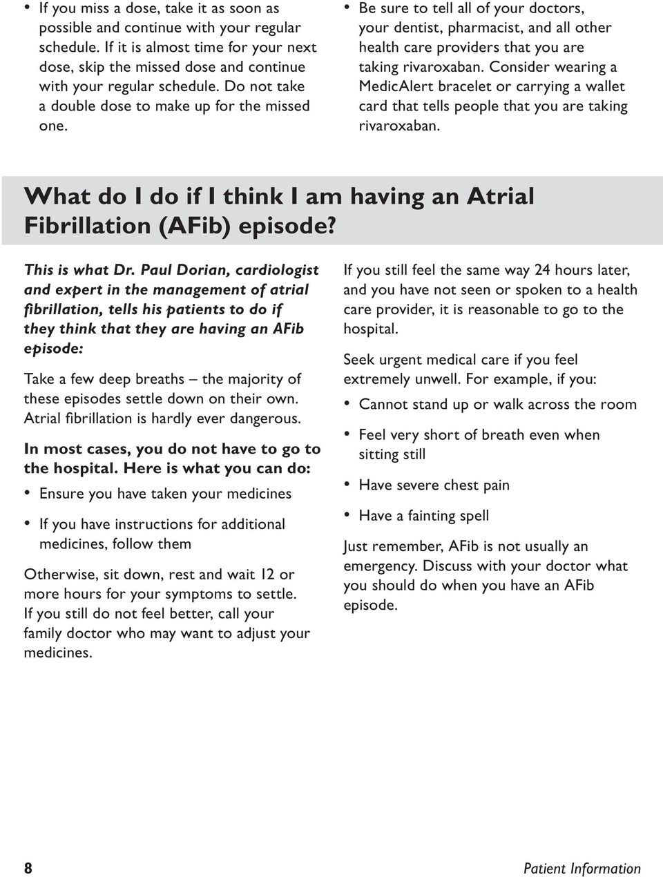 Consider wearing a MedicAlert bracelet or carrying a wallet card that tells people that you are taking rivaroxaban. What do I do if I think I am having an Atrial Fibrillation (AFib) episode?