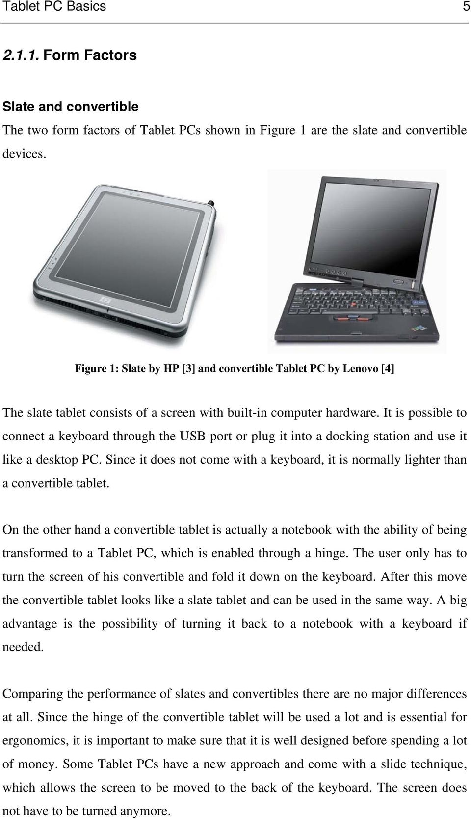 It is possible to connect a keyboard through the USB port or plug it into a docking station and use it like a desktop PC.