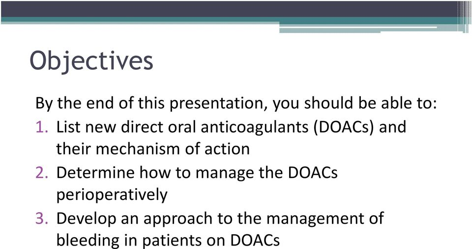 of action 2. Determine how to manage the DOACs perioperatively 3.