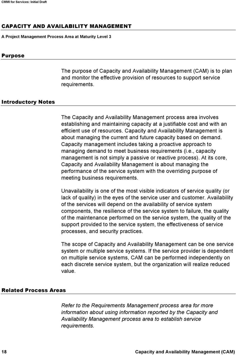 Introductory Notes The Capacity and Availability Management process area involves establishing and maintaining capacity at a justifiable cost and with an efficient use of resources.