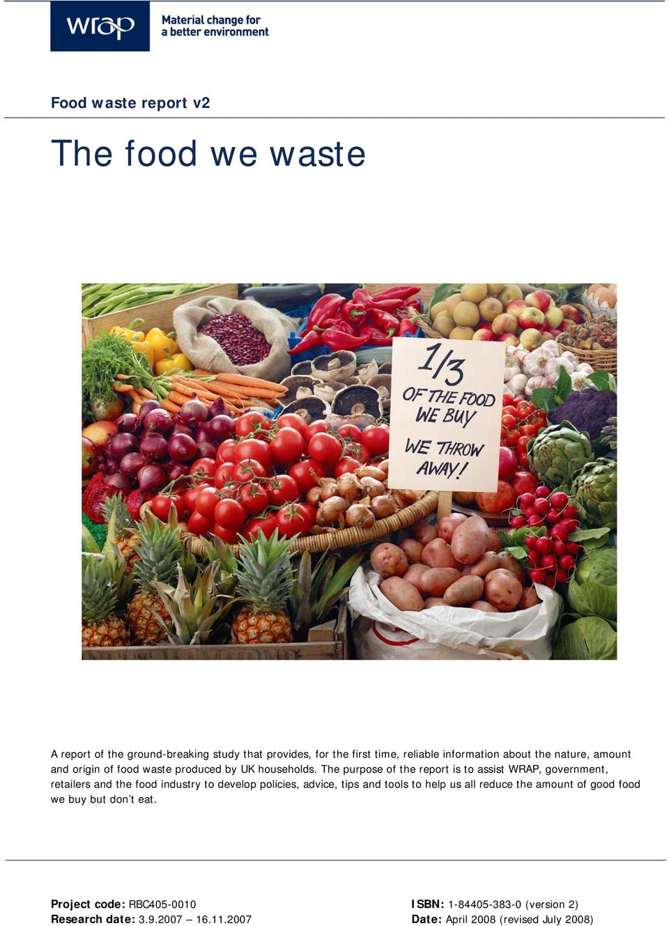 The purpose of the report is to assist WRAP, government, retailers and the food industry to develop policies, advice, tips and
