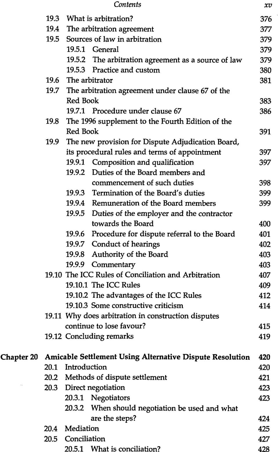 9 The new provision for Dispute Adjudication Board, its procédural rules and ternis of appointaient 397 19.9.1 Composition and qualification 397 19.9.2 Duties of the Board members and commencement of such duties 398 19.