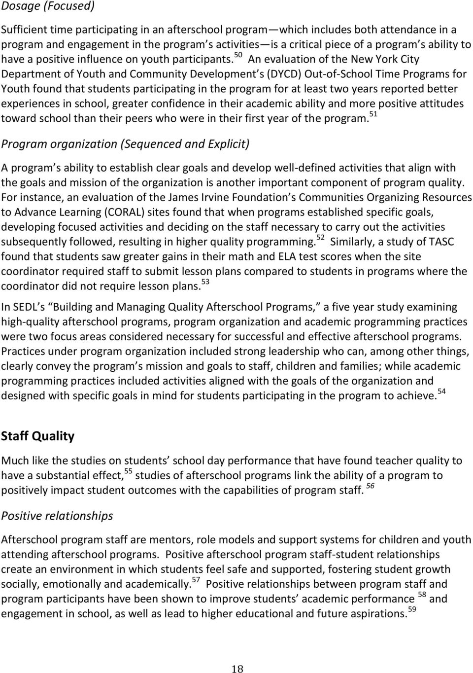 50 An evaluation of the New York City Department of Youth and Community Development s (DYCD) Out-of-School Time Programs for Youth found that students participating in the program for at least two