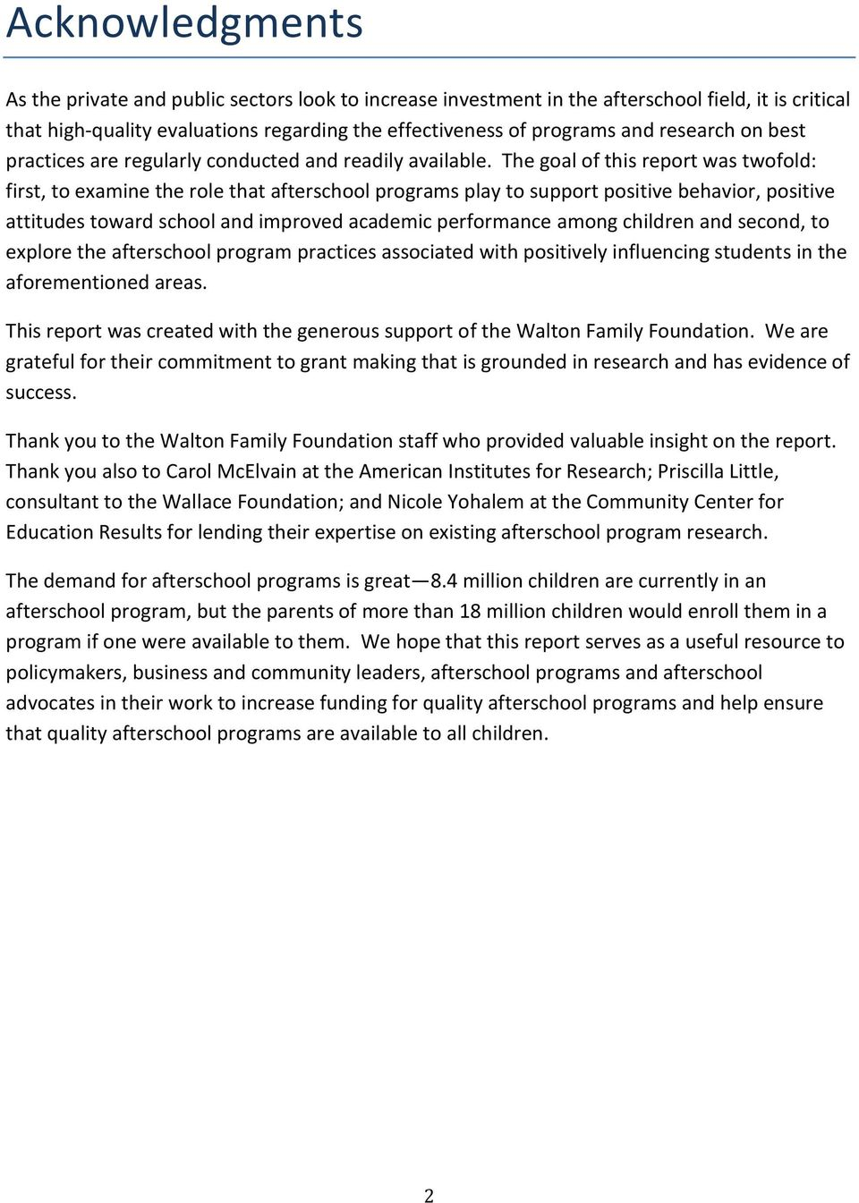 The goal of this report was twofold: first, to examine the role that afterschool programs play to support positive behavior, positive attitudes toward school and improved academic performance among