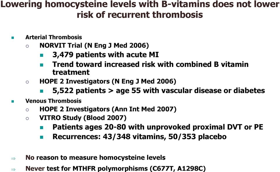 with vascular disease or diabetes Venous Thrombosis HOPE 2 Investigators (Ann Int Med 2007) VITRO Study (Blood 2007) Patients ages 20-80 with