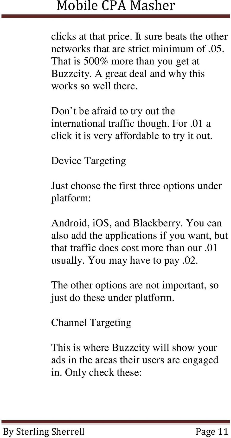 Device Targeting Just choose the first three options under platform: Android, ios, and Blackberry.