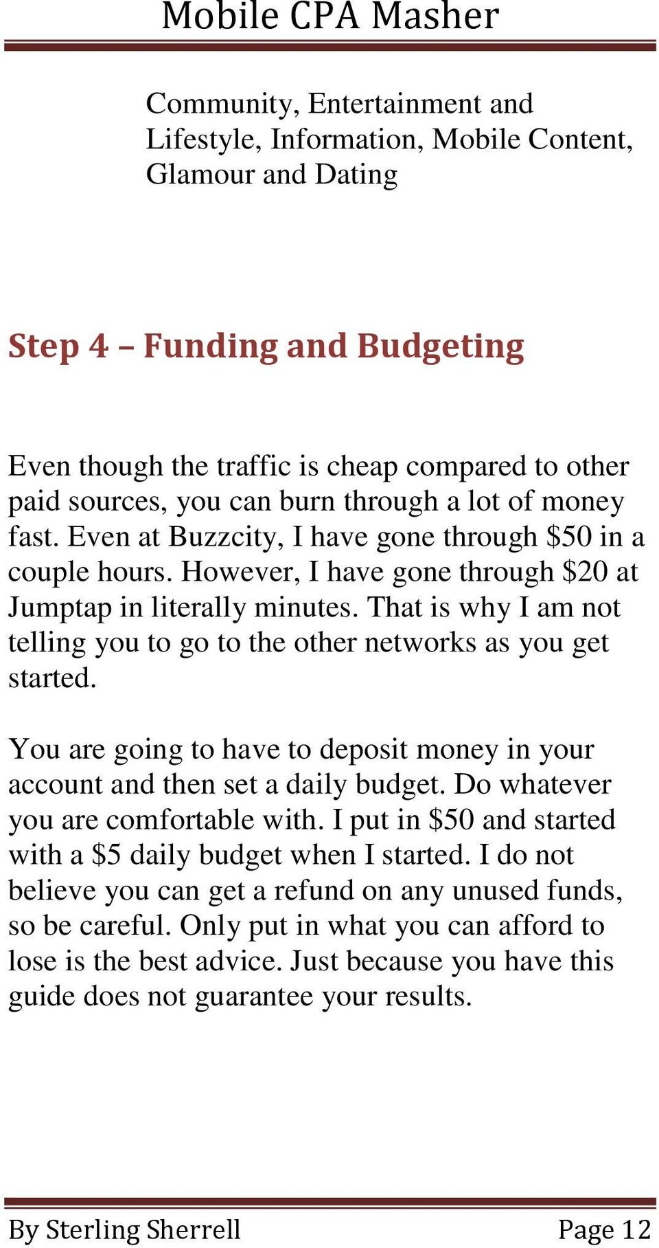 That is why I am not telling you to go to the other networks as you get started. You are going to have to deposit money in your account and then set a daily budget.