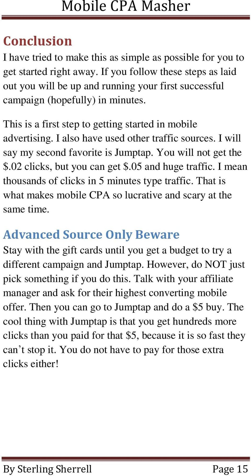 I also have used other traffic sources. I will say my second favorite is Jumptap. You will not get the $.02 clicks, but you can get $.05 and huge traffic.
