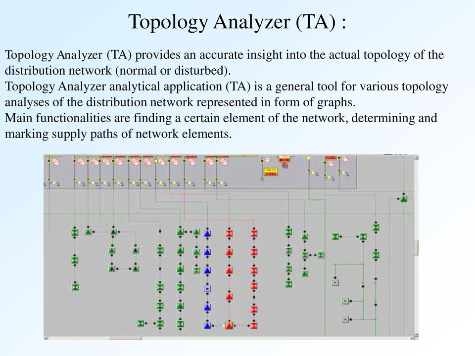 Topology Analyzer analytical application (TA) is a general tool for various topology analyses of the