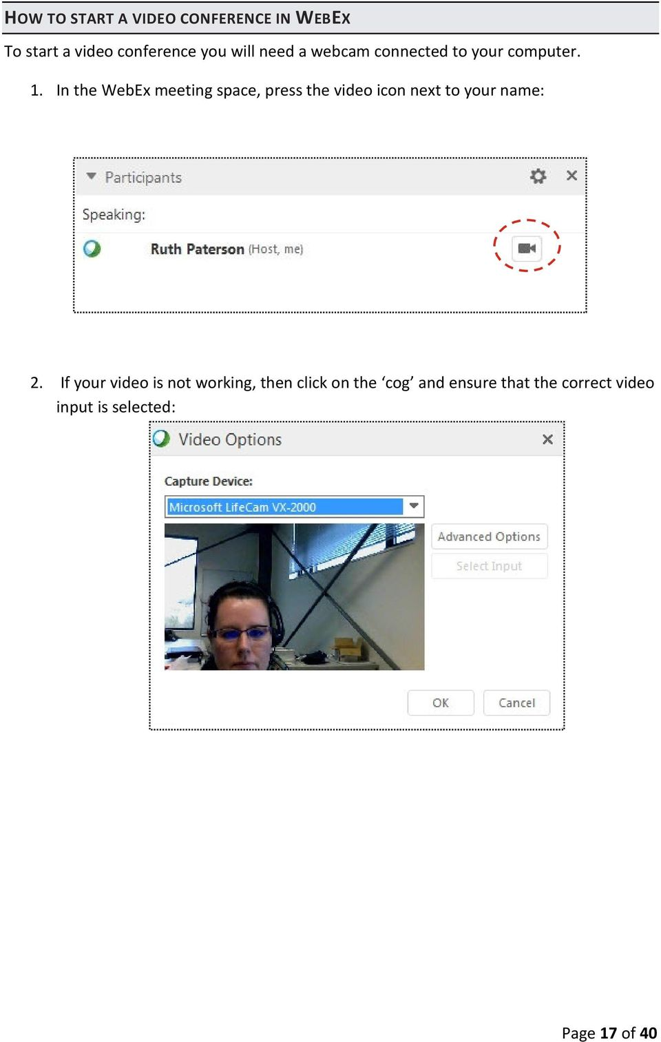 In the WebEx meeting space, press the video icon next to your name: 2.