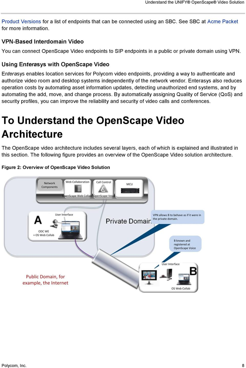 Using Enterasys with OpenScape Video Enterasys enables location services for Polycom video endpoints, providing a way to authenticate and authorize video room and desktop systems independently of the