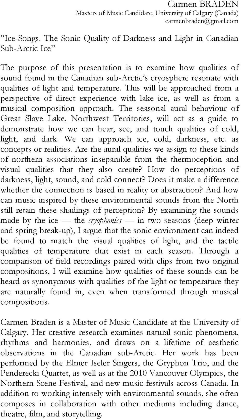 qualities of light and temperature. This will be approached from a perspective of direct experience with lake ice, as well as from a musical composition approach.