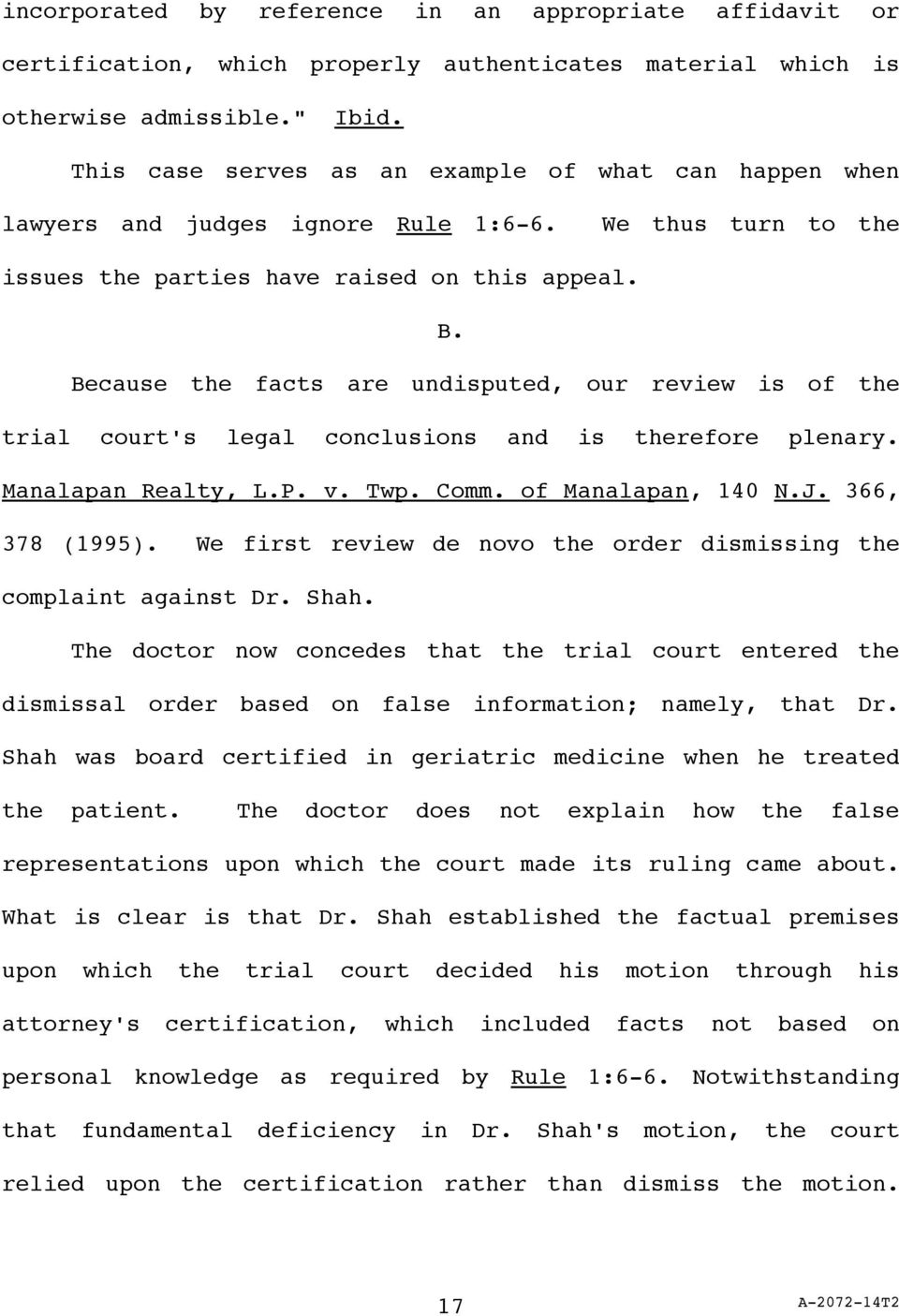 Because the facts are undisputed, our review is of the trial court's legal conclusions and is therefore plenary. Manalapan Realty, L.P. v. Twp. Comm. of Manalapan, 140 N.J. 366, 378 (1995).