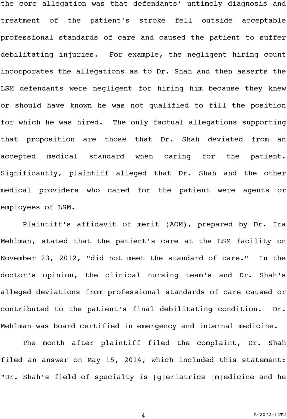 Shah and then asserts the LSM defendants were negligent for hiring him because they knew or should have known he was not qualified to fill the position for which he was hired.