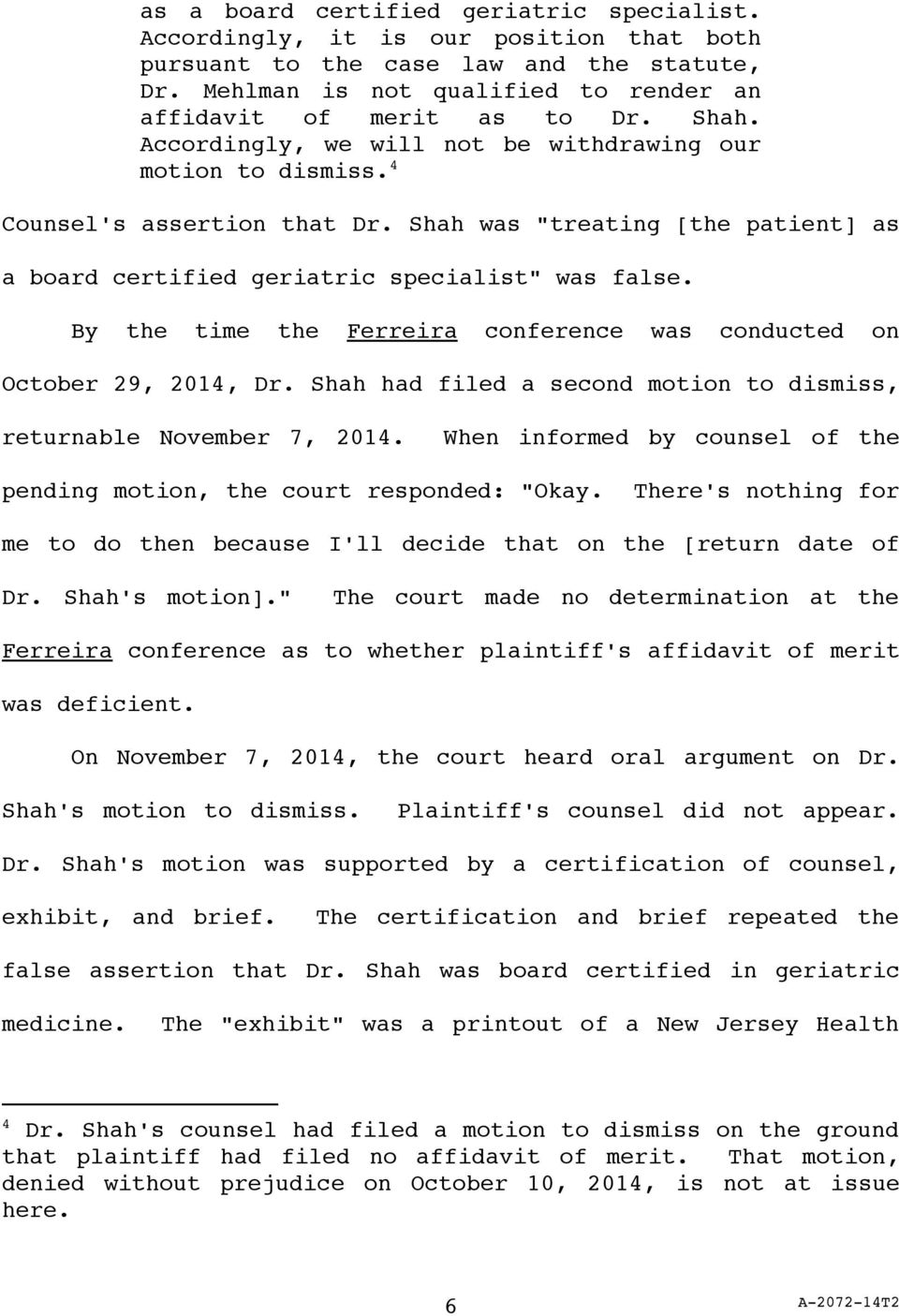 By the time the Ferreira conference was conducted on October 29, 2014, Dr. Shah had filed a second motion to dismiss, returnable November 7, 2014.